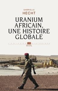 Gabrielle Hecht - Uranium africain, une histoire globale.