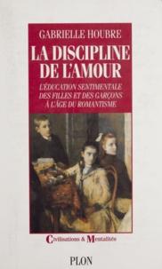 Gabrielle Houbre - La discipline de l'amour - L'éducation sentimentale des filles et des garçons à l'âge du romantisme.