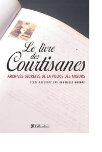 Gabrielle Houbre - Le livre des courtisanes - Archives secrètes de la police des moeurs (1861-1876).