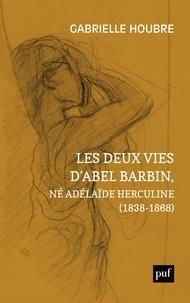 Anglais livre txt télécharger Les deux vies d'Abel Barbin, né Adélaïde Herculine (1838-1868)  - Edition annotée des Souvenirs d'Alexina Barbin par Gabrielle Houbre 9782130818335