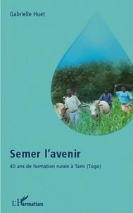 Gabrielle Huet - Semer l'avenir : 40 ans de formation rurale à Tami, Togo.