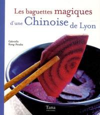 Gabrielle Keng-Peralta et Raphaële Vidaling - Les baguettes magiques d'une Chinoise de Lyon.