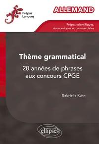 Gabrielle Kuhn - Allemand Thème grammatical - 20 années de phrases aux concours CPGE.