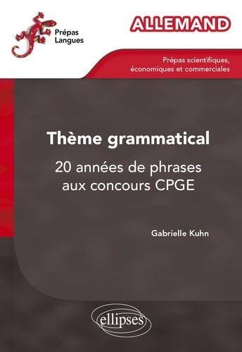 Allemand Thème grammatical. 20 années de phrases aux concours CPGE