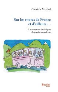 Gabrielle Marchal - Sur les routes de France et d'ailleurs - Les anecdotes drolatiques de conducteurs de car.