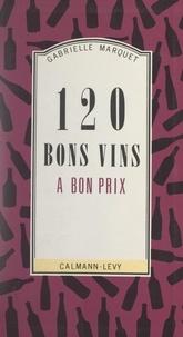 Gabrielle Marquet - 120 bons vins à bon prix.
