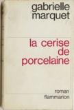 Gabrielle Marquet - La cerise de porcelaine.