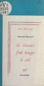 Gabrielle Marquet - Les oiseaux font bouger le ciel.