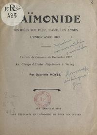 Gabrielle Moyse - Maïmonide, ses idées sur Dieu, l'âme, les anges, l'union avec Dieu - Extraits de Causerie de décembre 1937 au Groupe d'études psychiques à Vervey.