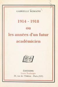 Gabrielle Romains - 1914-1918 - Ou Les années d'un futur académicien.
