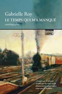 Gabrielle Roy - Boréal compact  : Le Temps qui m'a manqué.