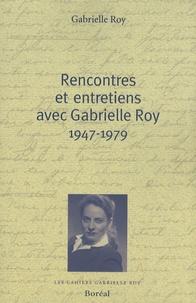 Gabrielle Roy - Rencontres et entretiens avec Gabrielle Roy 1947-1979.