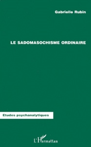 Gabrielle Rubin - Le sadomasochisme ordinaire.