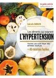 Gabrielle Sarrazin - Les aliments qui soignent l'hypertension - Toutes les clés pour des artères plus souples + 45 recettes faciles.