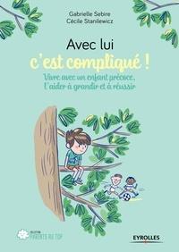Téléchargement gratuit des meilleurs livres du monde Avec lui c'est compliqué...  - Vivre avec un enfant précoce, l'aider à grandir et à réussir