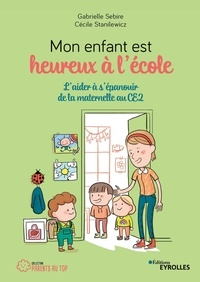 Gabrielle Sébire et Cécile Stanilewicz - Mon enfant est heureux à l'école - L'aider à s'épanouir de la maternelle au CE2.