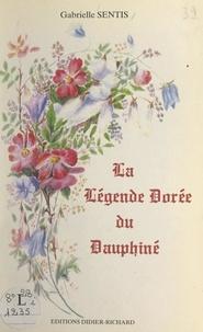 Gabrielle Sentis et  Collectif - La légende dorée du Dauphiné - 40 illustrations en noir et blanc, 4 hors-texte en couleurs.