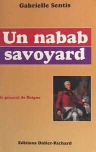 Gabrielle Sentis et G. Gobert - Un nabab savoyard : le général de Boigne (1751-1830).