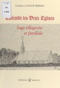 Gabrielle Sueur-Hébert - Calleville-les-Deux-Eglises - Saga villageoise et familiale.