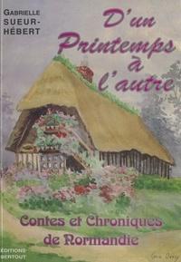 Gabrielle Sueur-Hébert - D'un printemps à l'autre - Contes et chroniques de Normandie.