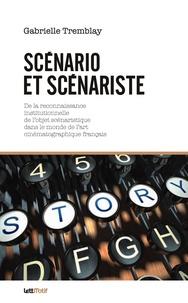 Gabrielle Tremblay - Scénario et scénariste - De la reconnaissance institutionnelle de l'objet scénaristique dans le monde de l'art cinématographique français.