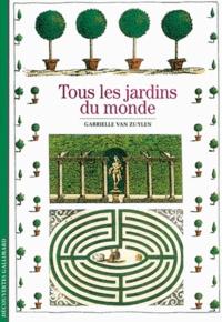 Gabrielle Van Zuylen - Tous les jardins du monde.