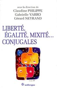 Gabrielle Varro et Claudine Philippe - Liberté, égalité, mixité conjugales - Une sociologie du couple mixte.