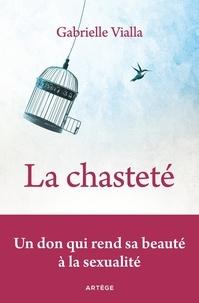 Gabrielle Vialla - La chasteté - Un don qui rend sa beauté à la sexualité.