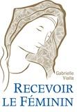 Gabrielle Vialla - Recevoir le féminin.