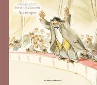 Gabrielle Vincent - Ernest et Célestine  : Ernest et Célestine au cirque.