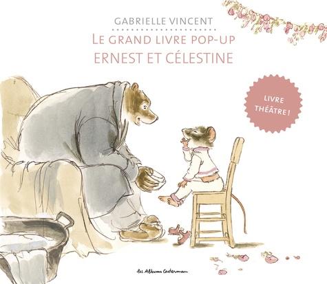 Gabrielle Vincent - Le grand livre pop-up d'Ernest & Célestine.
