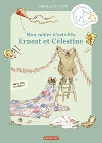 Gabrielle Vincent - Mon cahier d'activités Ernest et Célestine - Avec des stickers !.