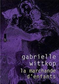 Gabrielle Wittkop - La marchande d'enfants.