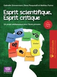 Gabrielle Zimmermann et Elena Pasquinelli - Esprit scientifique, esprit critique - Tome 1, Un projet pédagogique pour l'école primaire Cycles 2 et 3.