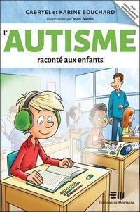 Gabryel Bouchard et Karine Bouchard - L'autisme raconté aux enfants.