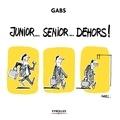 Gabs - Junior...Sénior...Dehors !.