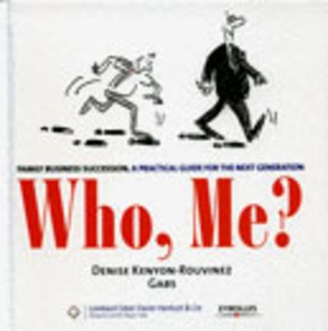 Gabs et Denise Kenyon-Rouvinez - Who, me ? - Family Business Succession - A Practical Guide for the Next Generation.