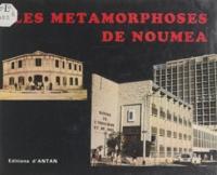 Gaby Briault et A. Hughan - Les métamorphoses de Nouméa.