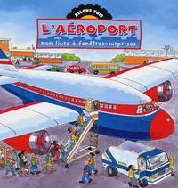 Gaby Goldsack et Jan Smith - L'aéroport - Mon livre à fenêtres-surprises.