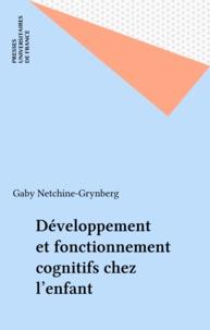 Gaby Netchine-Grynberg - Développement et fonctionnement cognitifs chez l'enfant - Des modèles généraux aux modèles locaux.