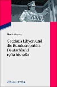 Gaddafis Libyen und die Bundesrepublik Deutschland 1969 bis 1982.