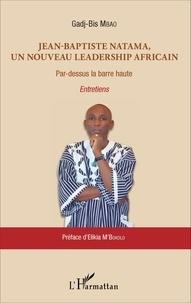 Gadj-Bis Mbao - Jean-Baptiste Natama, un nouveau leadership africain - Par-dessus la barre haute.