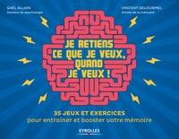Gaël Allain et Vincent Delourmel - Je retiens ce que je veux, quand je veux ! - 35 jeux et exercices pour entraîner et booster votre mémoire.