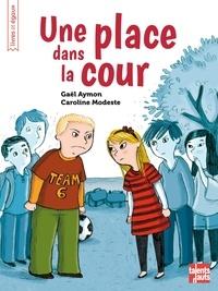 Gaël Aymon et Caroline Modeste - Une place dans la cour.
