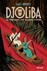 Gaël Bordet - Djoliba - La vengeance aux masques d'ivoire.