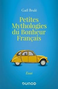 Gaël Brulé - Petites mythologies du bonheur français.