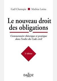 Gaël Chantepie et Mathias Latina - Le nouveau droit des obligations. Commentaire théorique et pratique dans l'ordre du Code civil.
