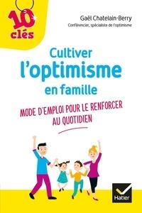 Gaël Châtelain-Berry - Cultiver l'optimisme de son enfant - Mode d'emploi pour le renforcer au quotidien.