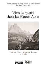 Gaël Chenard et Pierre Spitalier - La Grande Guerre dans les Hautes-Alpes - Loin du front, la guerre de tous 1914-1918.