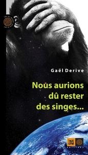 Gaël Derive - Nous aurions dû rester des singes....